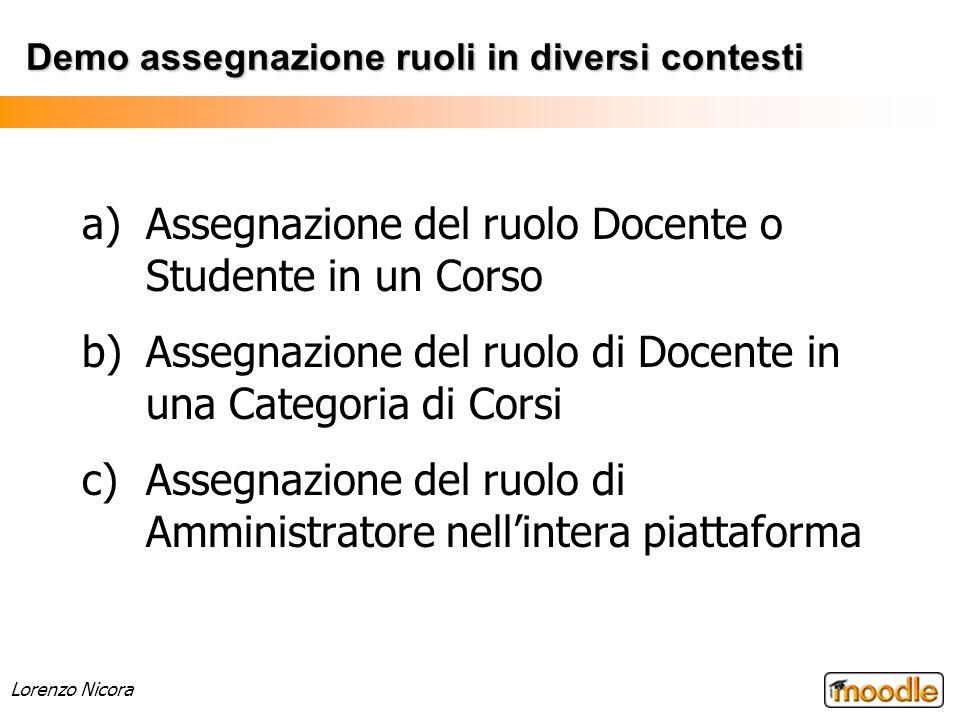 Lorenzo Nicora Demo assegnazione ruoli in diversi contesti a)Assegnazione del ruolo Docente o Studente in un Corso b)Assegnazione del ruolo di Docente