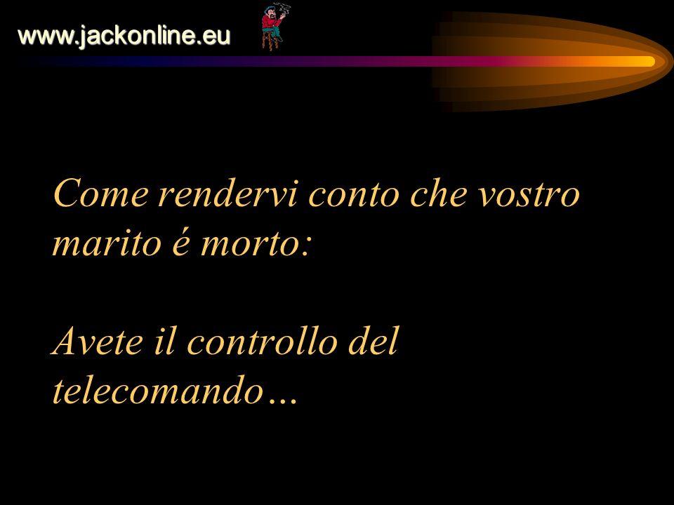 www.jackonline.eu Come rendervi conto che vostro marito é morto: Avete il controllo del telecomando…