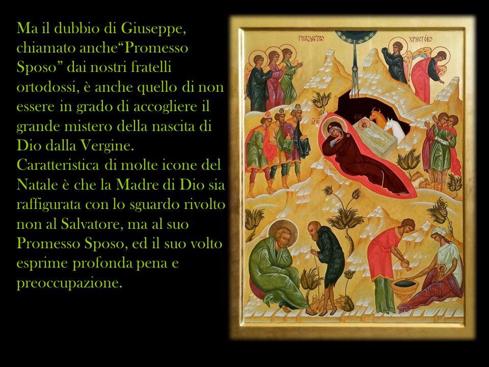 Ma il dubbio di Giuseppe, chiamato anchePromesso Sposo dai nostri fratelli ortodossi, è anche quello di non essere in grado di accogliere il grande mi