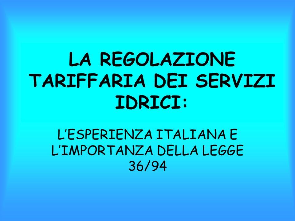 LA REGOLAZIONE TARIFFARIA DEI SERVIZI IDRICI: LESPERIENZA ITALIANA E LIMPORTANZA DELLA LEGGE 36/94