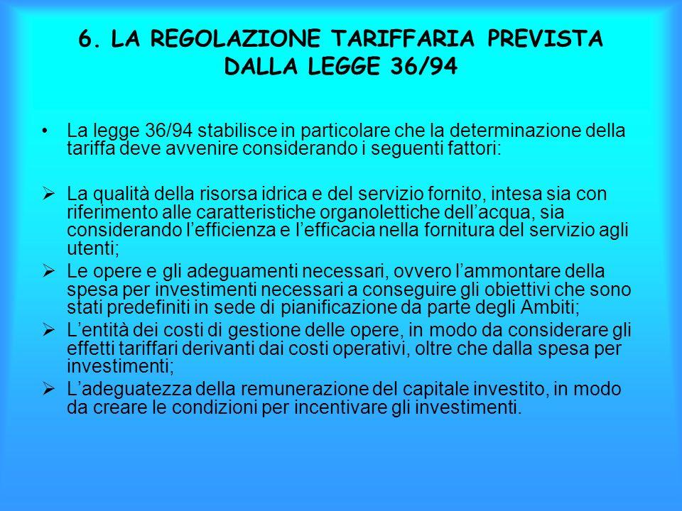 6. LA REGOLAZIONE TARIFFARIA PREVISTA DALLA LEGGE 36/94 La legge 36/94 stabilisce in particolare che la determinazione della tariffa deve avvenire con