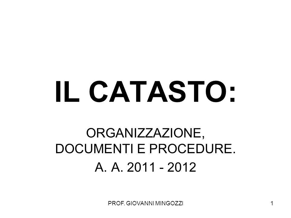 PROF. GIOVANNI MINGOZZI1 IL CATASTO: ORGANIZZAZIONE, DOCUMENTI E PROCEDURE. A.A. 2011 - 2012