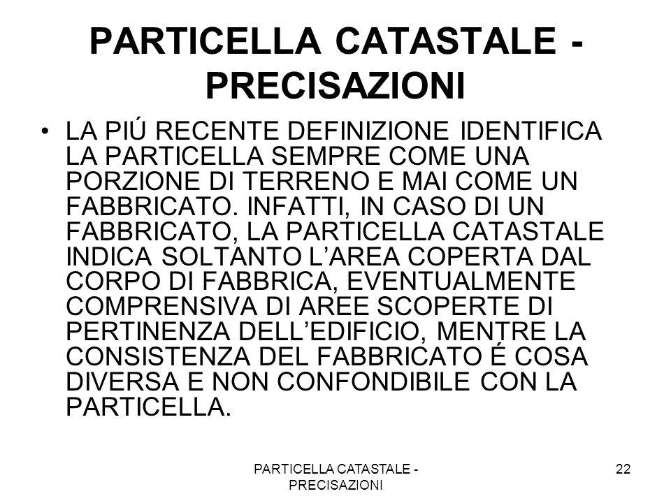 PARTICELLA CATASTALE - PRECISAZIONI 22 PARTICELLA CATASTALE - PRECISAZIONI LA PIÚ RECENTE DEFINIZIONE IDENTIFICA LA PARTICELLA SEMPRE COME UNA PORZION