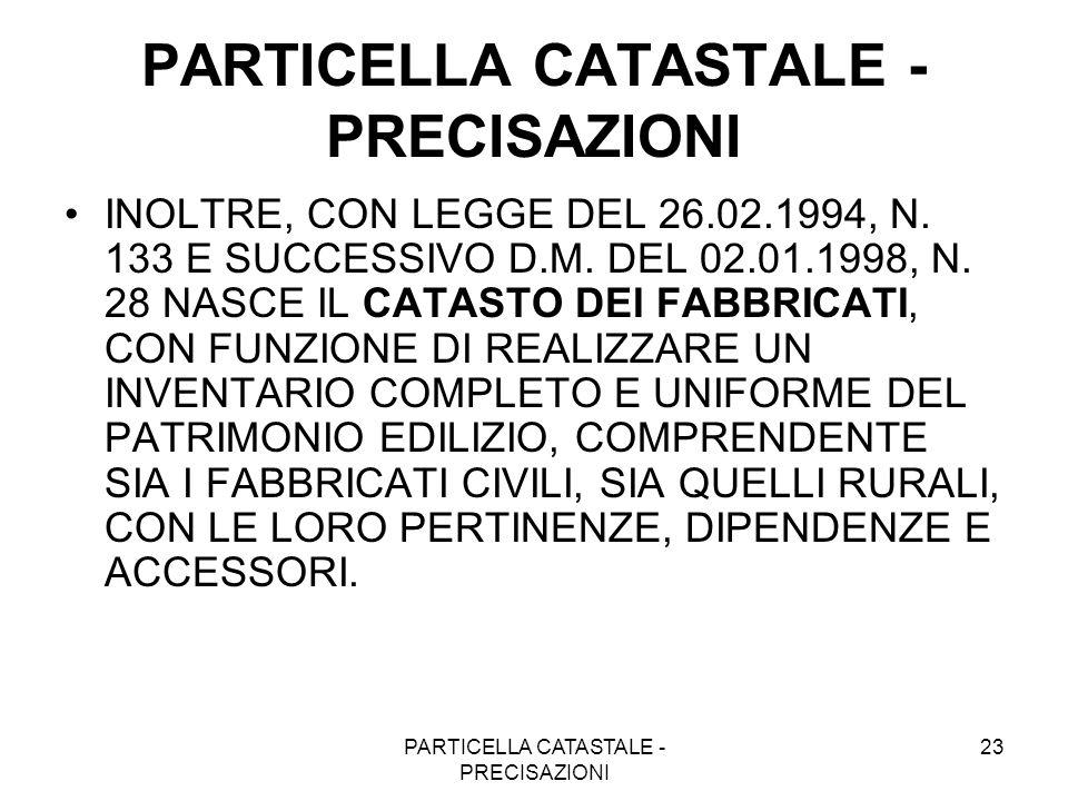 PARTICELLA CATASTALE - PRECISAZIONI 23 PARTICELLA CATASTALE - PRECISAZIONI INOLTRE, CON LEGGE DEL 26.02.1994, N. 133 E SUCCESSIVO D.M. DEL 02.01.1998,