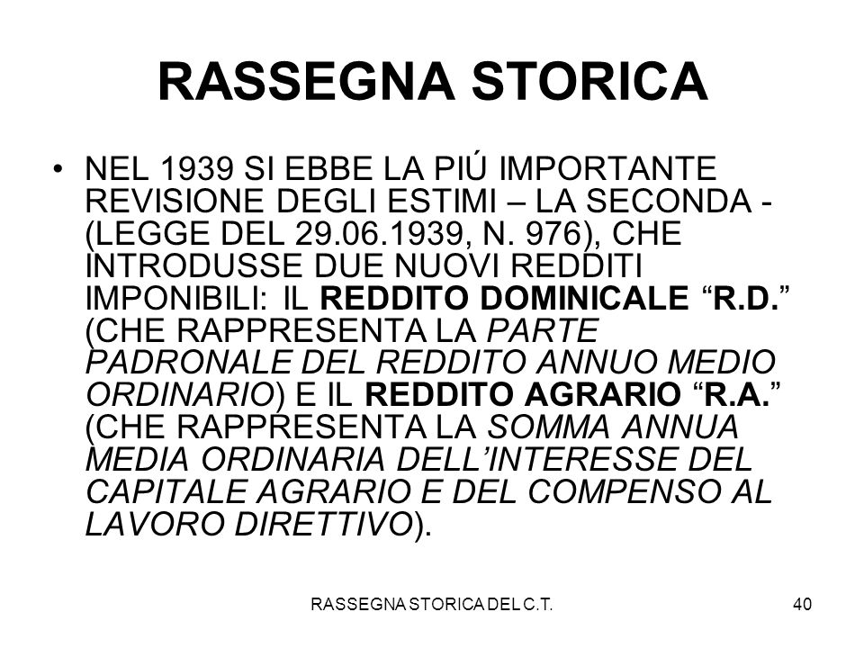 RASSEGNA STORICA DEL C.T.40 RASSEGNA STORICA NEL 1939 SI EBBE LA PIÚ IMPORTANTE REVISIONE DEGLI ESTIMI – LA SECONDA - (LEGGE DEL 29.06.1939, N. 976),