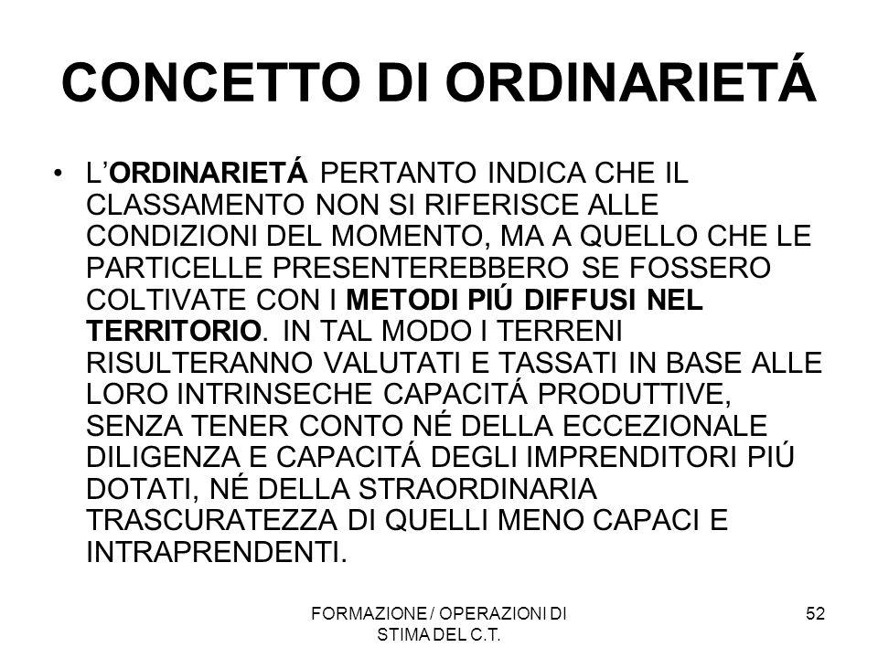 FORMAZIONE / OPERAZIONI DI STIMA DEL C.T. 52 CONCETTO DI ORDINARIETÁ LORDINARIETÁ PERTANTO INDICA CHE IL CLASSAMENTO NON SI RIFERISCE ALLE CONDIZIONI