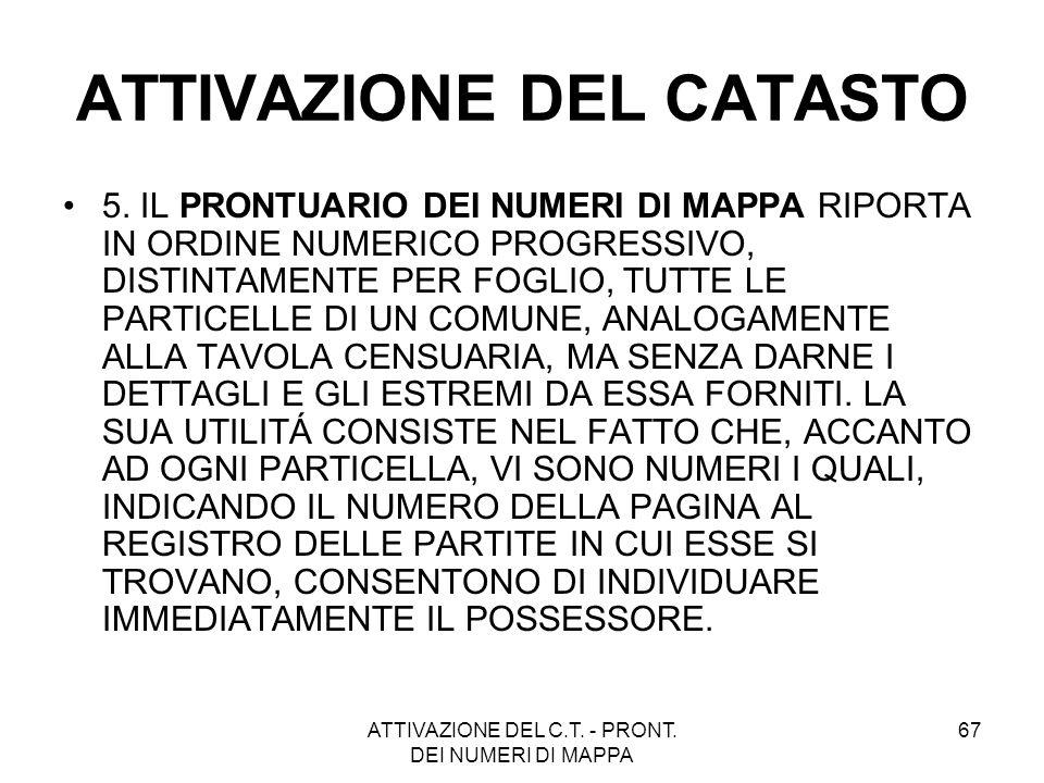 ATTIVAZIONE DEL C.T. - PRONT. DEI NUMERI DI MAPPA 67 ATTIVAZIONE DEL CATASTO 5. IL PRONTUARIO DEI NUMERI DI MAPPA RIPORTA IN ORDINE NUMERICO PROGRESSI