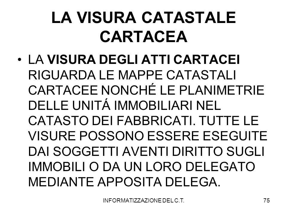 INFORMATIZZAZIONE DEL C.T.75 LA VISURA CATASTALE CARTACEA LA VISURA DEGLI ATTI CARTACEI RIGUARDA LE MAPPE CATASTALI CARTACEE NONCHÉ LE PLANIMETRIE DEL