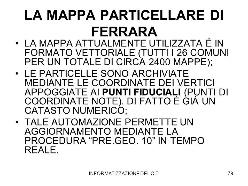 INFORMATIZZAZIONE DEL C.T.78 LA MAPPA PARTICELLARE DI FERRARA LA MAPPA ATTUALMENTE UTILIZZATA É IN FORMATO VETTORIALE (TUTTI I 26 COMUNI PER UN TOTALE