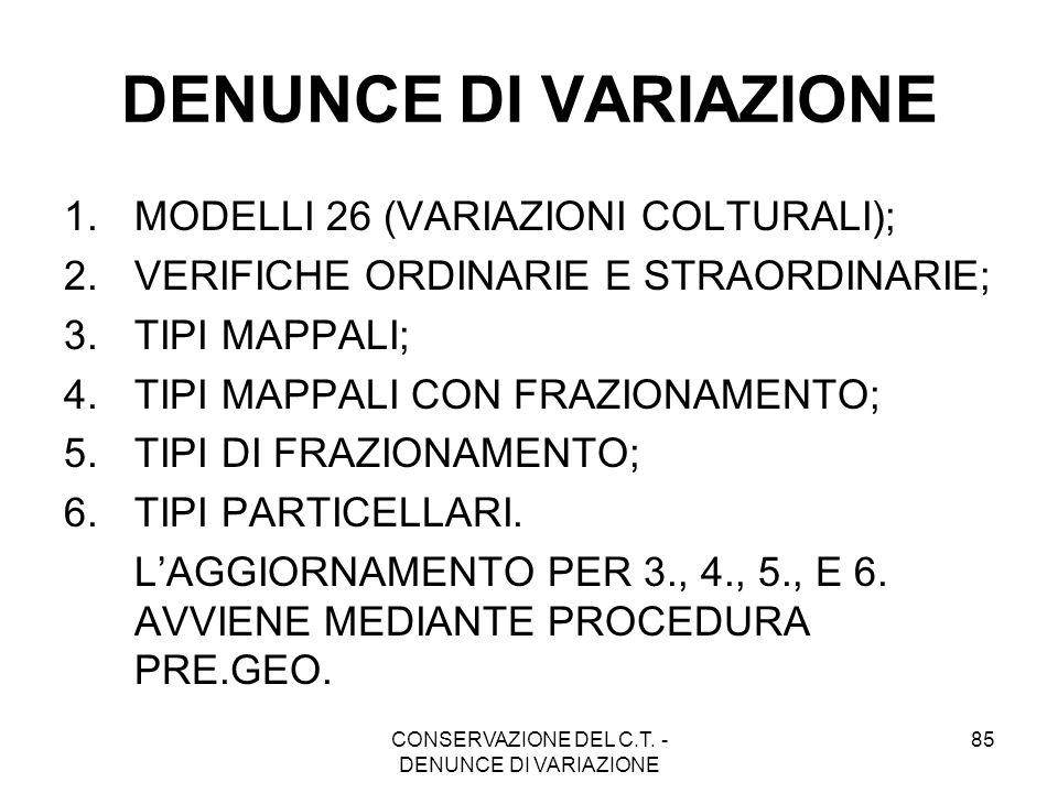 CONSERVAZIONE DEL C.T. - DENUNCE DI VARIAZIONE 85 DENUNCE DI VARIAZIONE 1.MODELLI 26 (VARIAZIONI COLTURALI); 2.VERIFICHE ORDINARIE E STRAORDINARIE; 3.