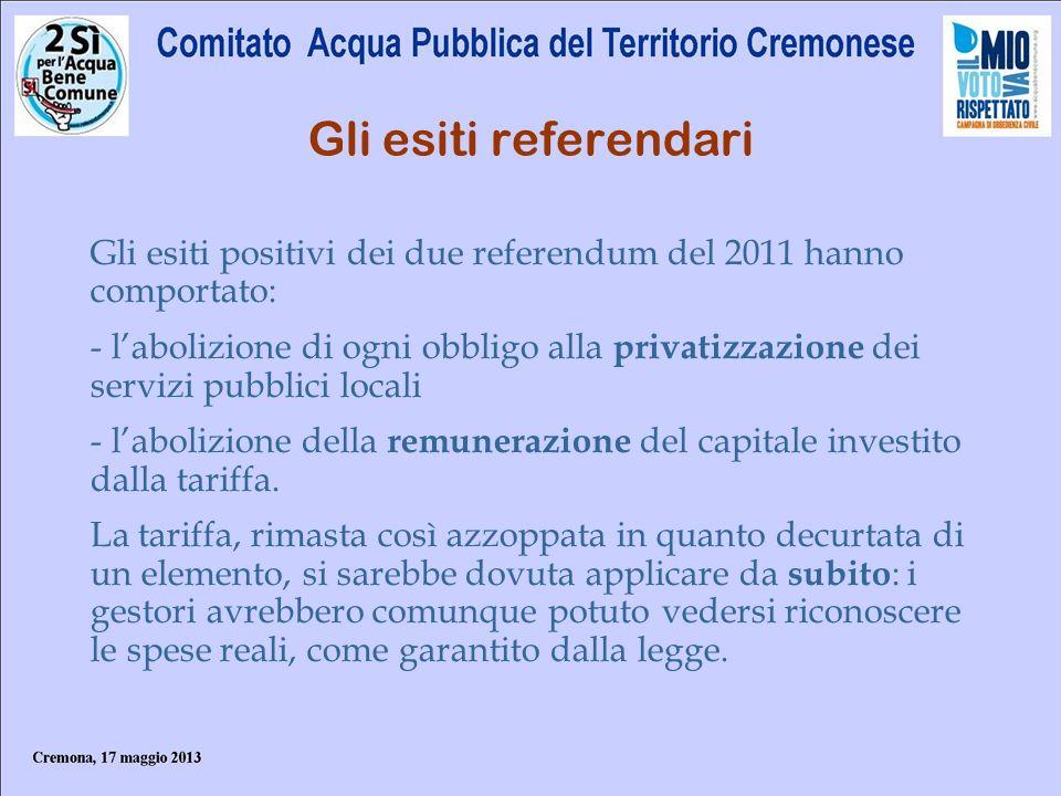 Gli esiti referendari Gli esiti positivi dei due referendum del 2011 hanno comportato: - labolizione di ogni obbligo alla privatizzazione dei servizi