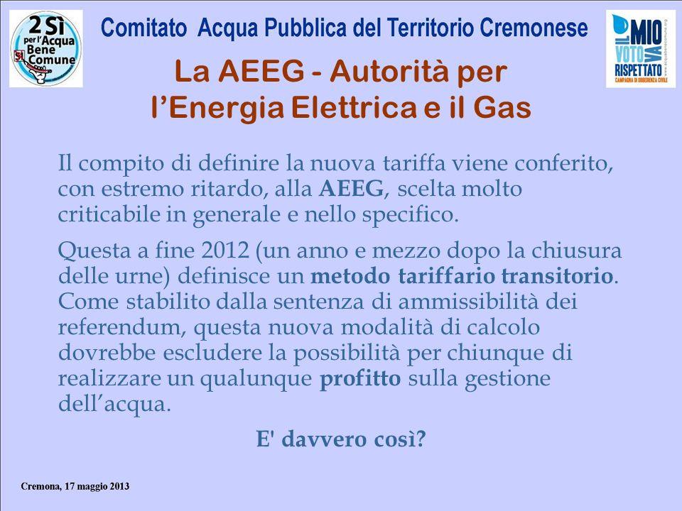 La AEEG - Autorità per lEnergia Elettrica e il Gas Il compito di definire la nuova tariffa viene conferito, con estremo ritardo, alla AEEG, scelta mol