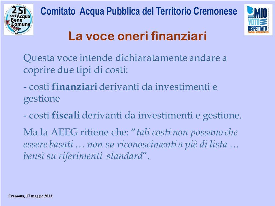 La voce oneri finanziari Questa voce intende dichiaratamente andare a coprire due tipi di costi: - costi finanziari derivanti da investimenti e gestio