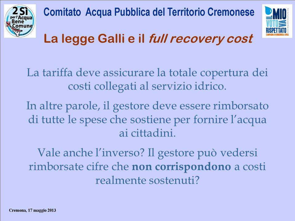 La legge Galli e il full recovery cost La tariffa deve assicurare la totale copertura dei costi collegati al servizio idrico. In altre parole, il gest