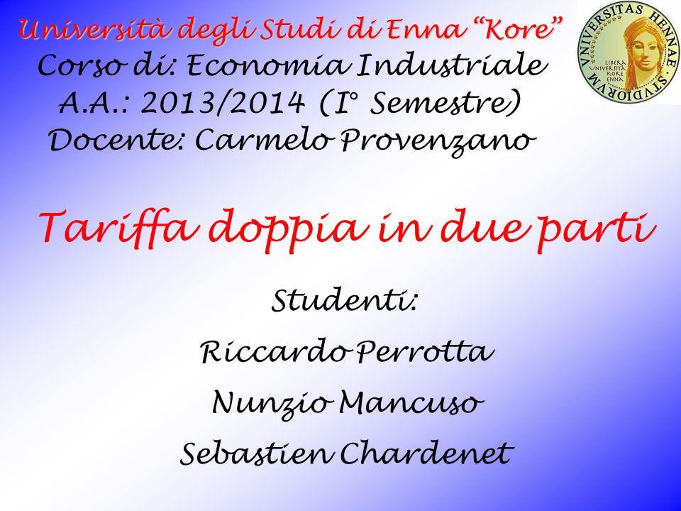 Tariffa doppia in due parti Università degli Studi di Enna Kore Corso di: Economia Industriale A.A.: 2013/2014 (I° Semestre) Docente: Carmelo Provenza