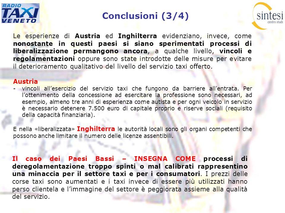 Conclusioni (3/4) Le esperienze di Austria ed Inghilterra evidenziano, invece, come nonostante in questi paesi si siano sperimentati processi di liber