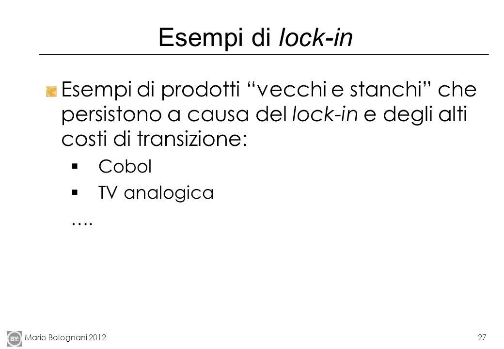 Mario Bolognani 201227 Esempi di lock-in Esempi di prodotti vecchi e stanchi che persistono a causa del lock-in e degli alti costi di transizione: Cob
