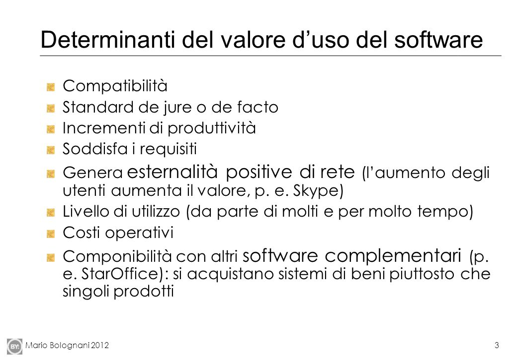 Mario Bolognani 20123 Determinanti del valore duso del software Compatibilità Standard de jure o de facto Incrementi di produttività Soddisfa i requis
