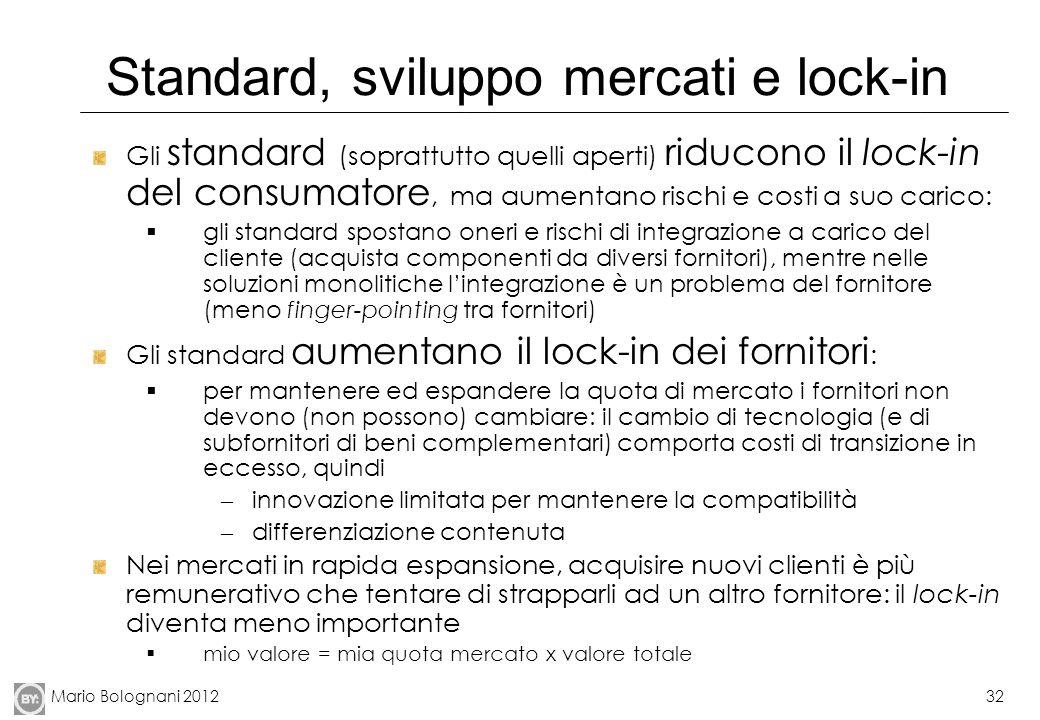 Mario Bolognani 201232 Standard, sviluppo mercati e lock-in Gli standard (soprattutto quelli aperti) riducono il lock-in del consumatore, ma aumentano