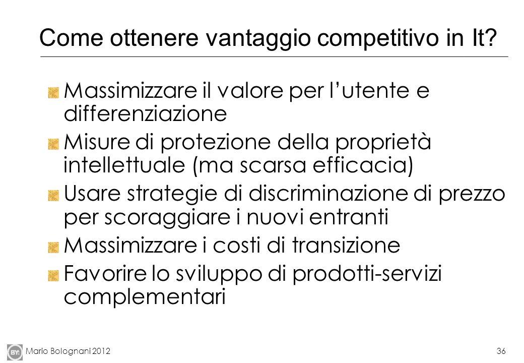 Mario Bolognani 201236 Come ottenere vantaggio competitivo in It? Massimizzare il valore per lutente e differenziazione Misure di protezione della pro