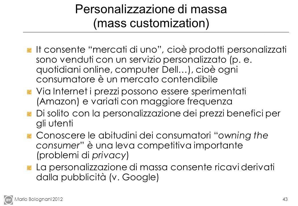 Mario Bolognani 201243 Personalizzazione di massa (mass customization) It consente mercati di uno, cioè prodotti personalizzati sono venduti con un se