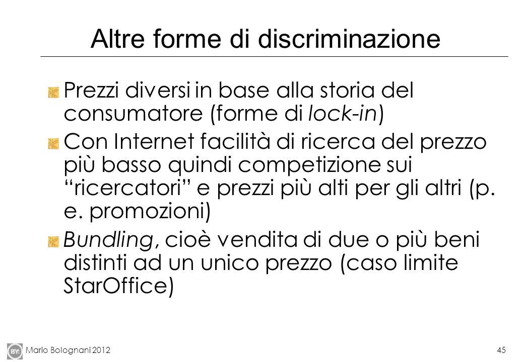 Mario Bolognani 201245 Altre forme di discriminazione Prezzi diversi in base alla storia del consumatore (forme di lock-in) Con Internet facilità di r