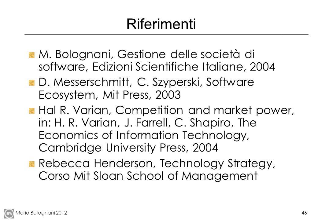 Mario Bolognani 201246 Riferimenti M. Bolognani, Gestione delle società di software, Edizioni Scientifiche Italiane, 2004 D. Messerschmitt, C. Szypers