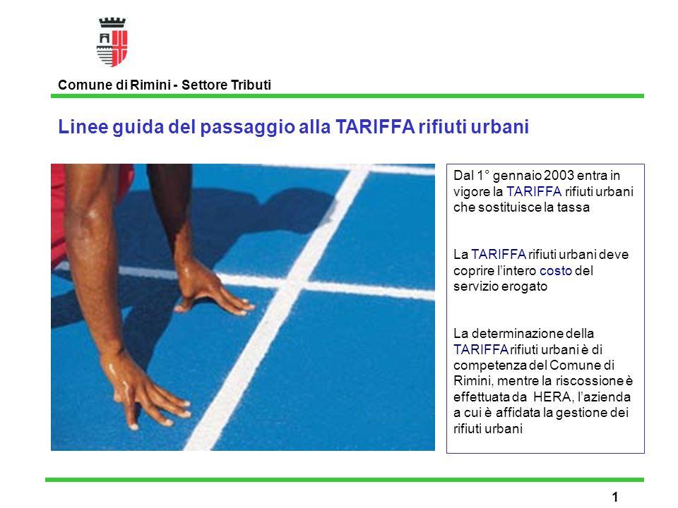 Premessa Comune di Rimini - Settore Tributi 2 La TARIFFA è riferita i servizi di gestione dei rifiuti urbani (raccolta, trasporto, recupero smaltimento, pulizia stradale) ed è calcolata in base a quanto previsto dal D.Lgs.