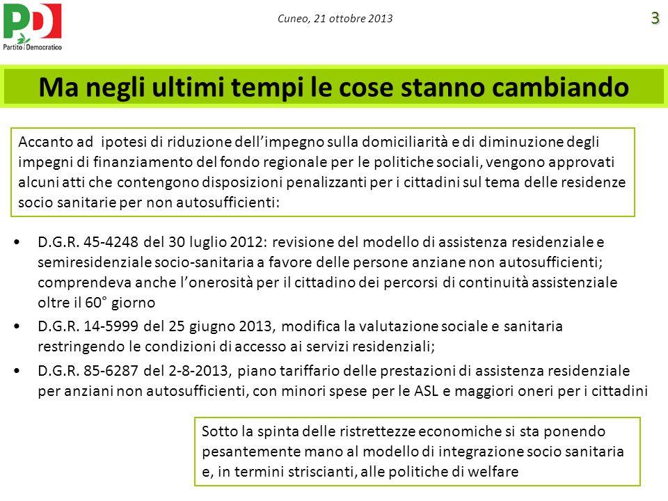 Cuneo, 21 ottobre 2013 Ma negli ultimi tempi le cose stanno cambiando D.G.R. 45-4248 del 30 luglio 2012: revisione del modello di assistenza residenzi