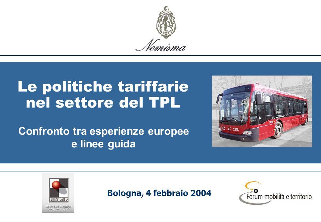 Le politiche tariffarie nel settore del TPL Confronto tra esperienze europee e linee guida Bologna, 4 febbraio 2004