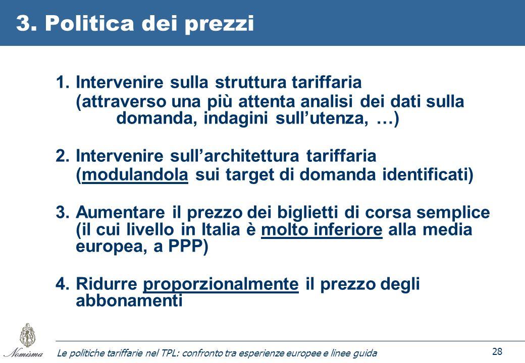Le politiche tariffarie nel TPL: confronto tra esperienze europee e linee guida 28 3. Politica dei prezzi 1.Intervenire sulla struttura tariffaria (at