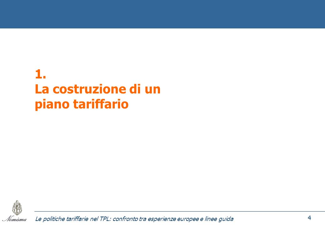 Le politiche tariffarie nel TPL: confronto tra esperienze europee e linee guida 4 1. La costruzione di un piano tariffario