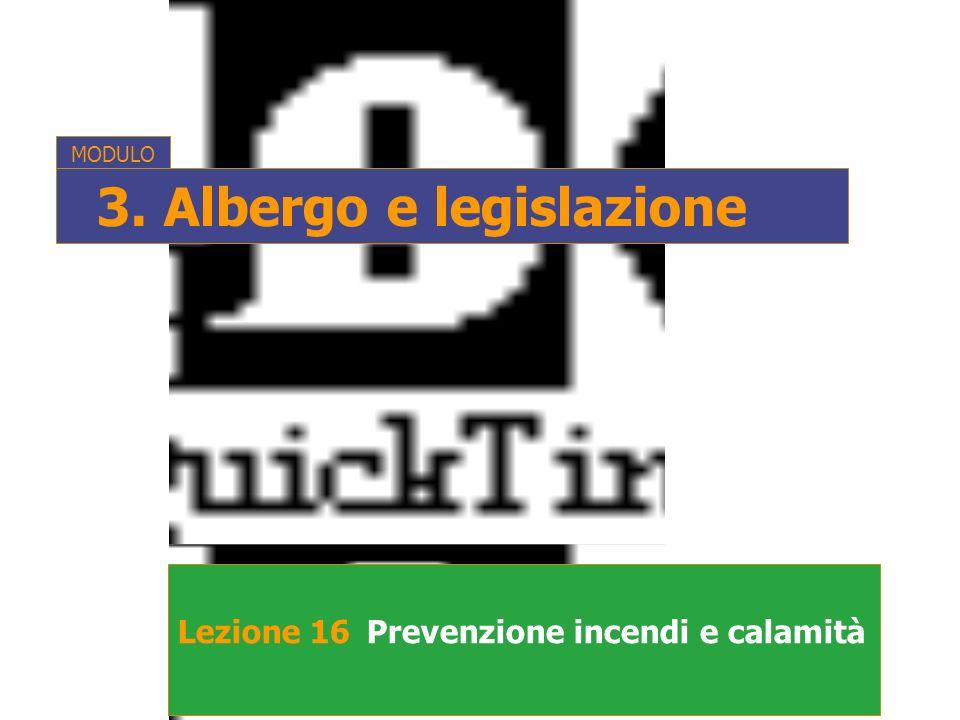 Lezione 16Prevenzione incendi e calamità MODULO 3. Albergo e legislazione
