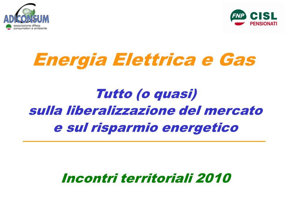 Energia Elettrica e Gas Tutto (o quasi) sulla liberalizzazione del mercato e sul risparmio energetico Incontri territoriali 2010