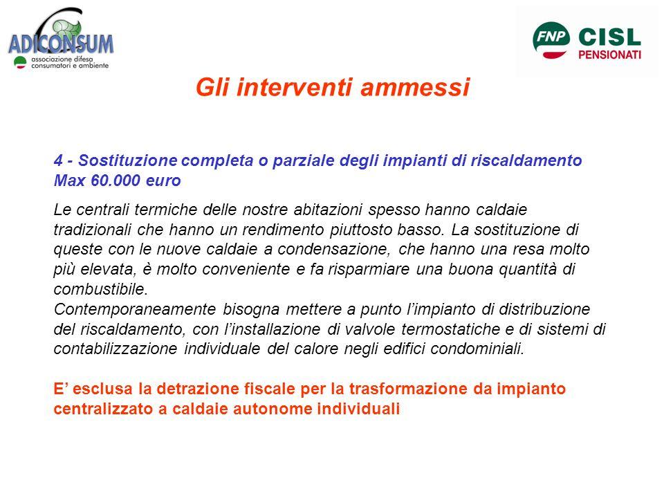 Gli interventi ammessi 4 - Sostituzione completa o parziale degli impianti di riscaldamento Max 60.000 euro Le centrali termiche delle nostre abitazio