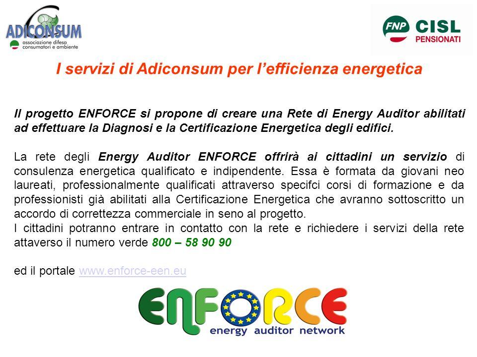I servizi di Adiconsum per lefficienza energetica Il progetto ENFORCE si propone di creare una Rete di Energy Auditor abilitati ad effettuare la Diagn