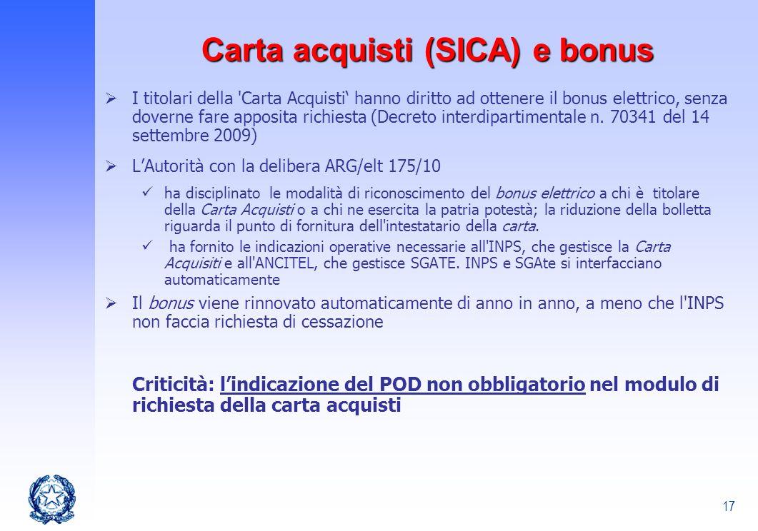 17 Carta acquisti (SICA) e bonus I titolari della 'Carta Acquisti hanno diritto ad ottenere il bonus elettrico, senza doverne fare apposita richiesta
