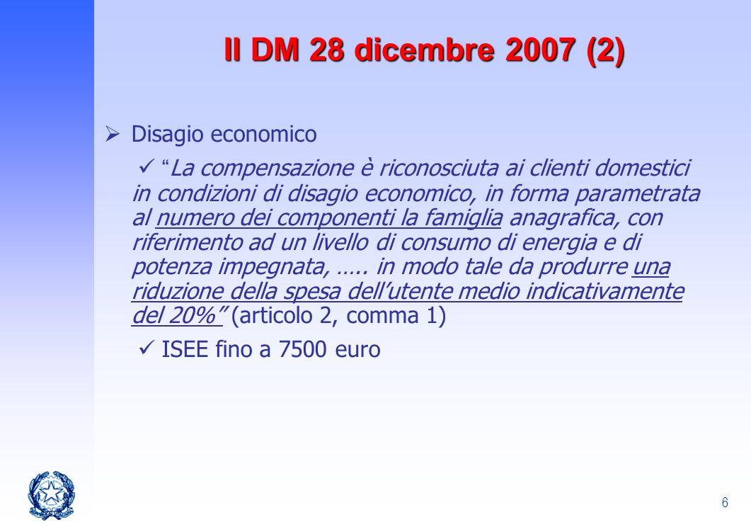 6 Il DM 28 dicembre 2007 (2) Disagio economico La compensazione è riconosciuta ai clienti domestici in condizioni di disagio economico, in forma param