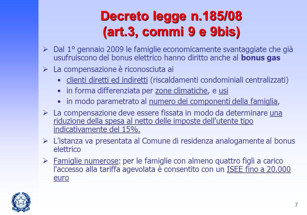 7 Decreto legge n.185/08 (art.3, commi 9 e 9bis) Dal 1° gennaio 2009 le famiglie economicamente svantaggiate che già usufruiscono del bonus elettrico