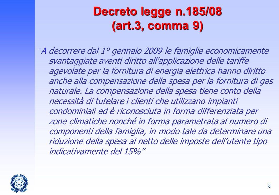 8 Decreto legge n.185/08 (art.3, comma 9) A decorrere dal 1° gennaio 2009 le famiglie economicamente svantaggiate aventi diritto allapplicazione delle