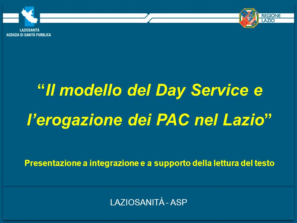 Il modello del Day Service e lerogazione dei PAC nel Lazio Presentazione a integrazione e a supporto della lettura del testo LAZIOSANITÀ - ASP
