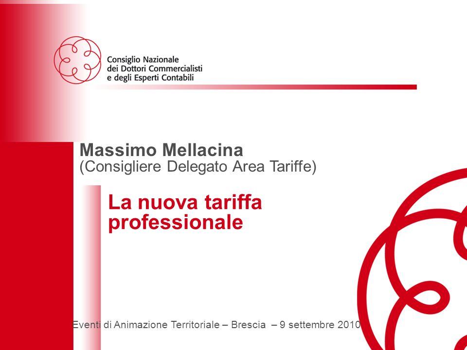 1 Eventi di animazione territoriale Brescia – - 9 settembre 2010 La nuova tariffa professionale Massimo Mellacina (Consigliere Delegato Area Tariffe) La nuova tariffa professionale Eventi di Animazione Territoriale – Brescia – 9 settembre 2010