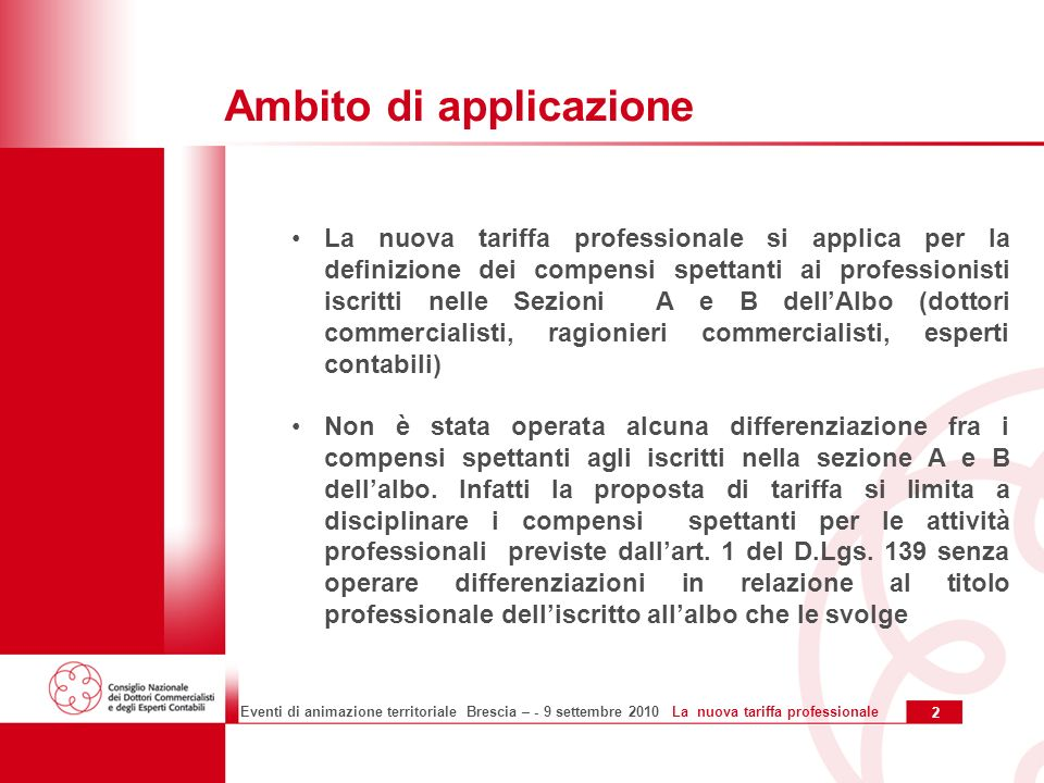 3 Eventi di animazione territoriale Brescia – - 9 settembre 2010 La nuova tariffa professionale Rivalutazione monetaria La nuova tariffa è stata elaborata effettuando una rivalutazione dei parametri monetari delle precedenti tariffe (D.P.R.
