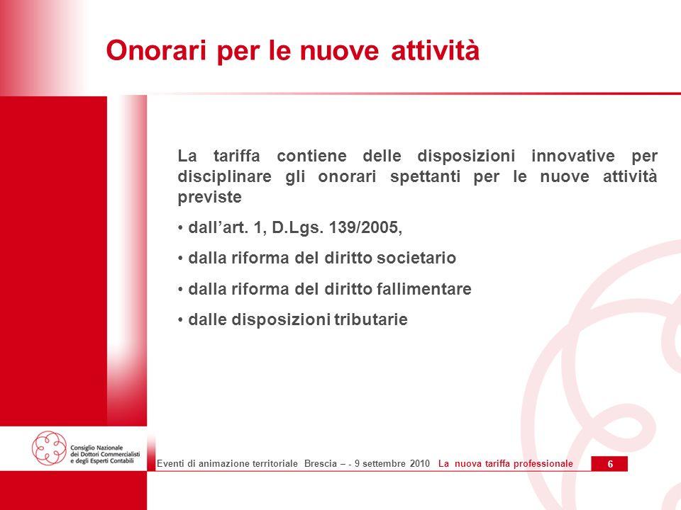 7 Eventi di animazione territoriale Brescia – - 9 settembre 2010 La nuova tariffa professionale Onorari per le nuove attività previste dal D.Lgs.