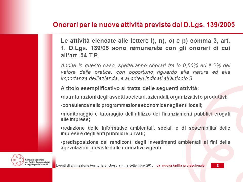 9 Eventi di animazione territoriale Brescia – - 9 settembre 2010 La nuova tariffa professionale In materia tributaria sono stati previsti, attraverso una riformulazione della tabella 2, allegata allart.