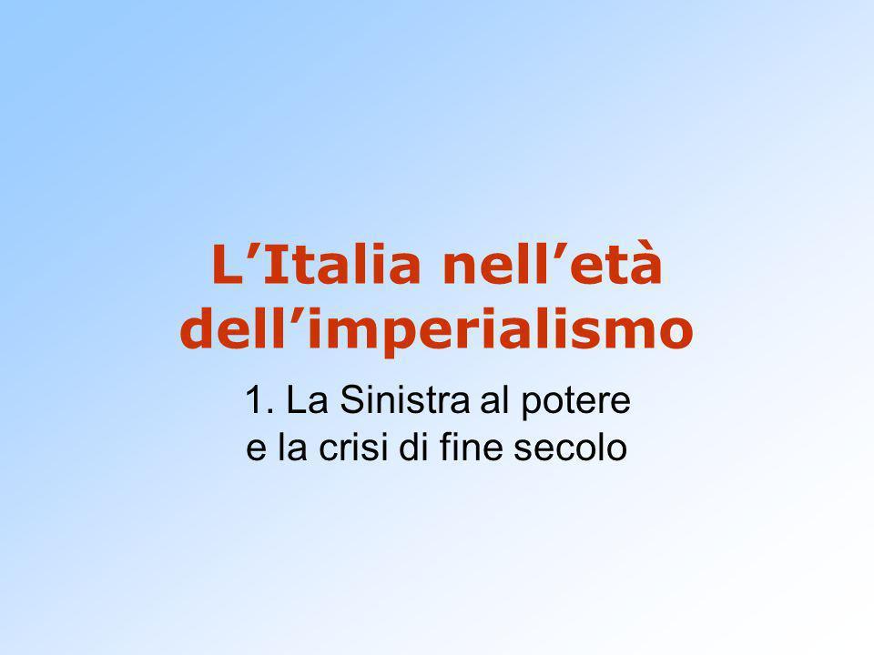 LItalia nelletà dellimperialismo 1. La Sinistra al potere e la crisi di fine secolo