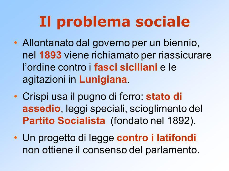 Il problema sociale Allontanato dal governo per un biennio, nel 1893 viene richiamato per riassicurare lordine contro i fasci siciliani e le agitazioni in Lunigiana.