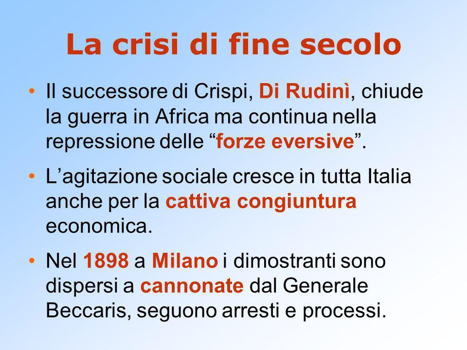 La crisi di fine secolo Il successore di Crispi, Di Rudinì, chiude la guerra in Africa ma continua nella repressione delle forze eversive.