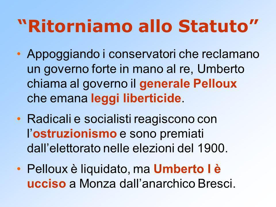 Ritorniamo allo Statuto Appoggiando i conservatori che reclamano un governo forte in mano al re, Umberto chiama al governo il generale Pelloux che emana leggi liberticide.
