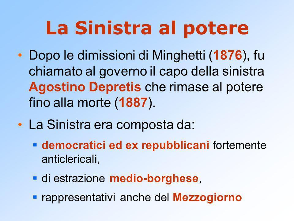 La Sinistra al potere Dopo le dimissioni di Minghetti (1876), fu chiamato al governo il capo della sinistra Agostino Depretis che rimase al potere fin